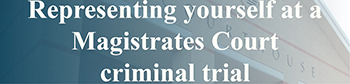 Representing yourself at a Magistrates Court criminal trial - Link to Legal Aid website